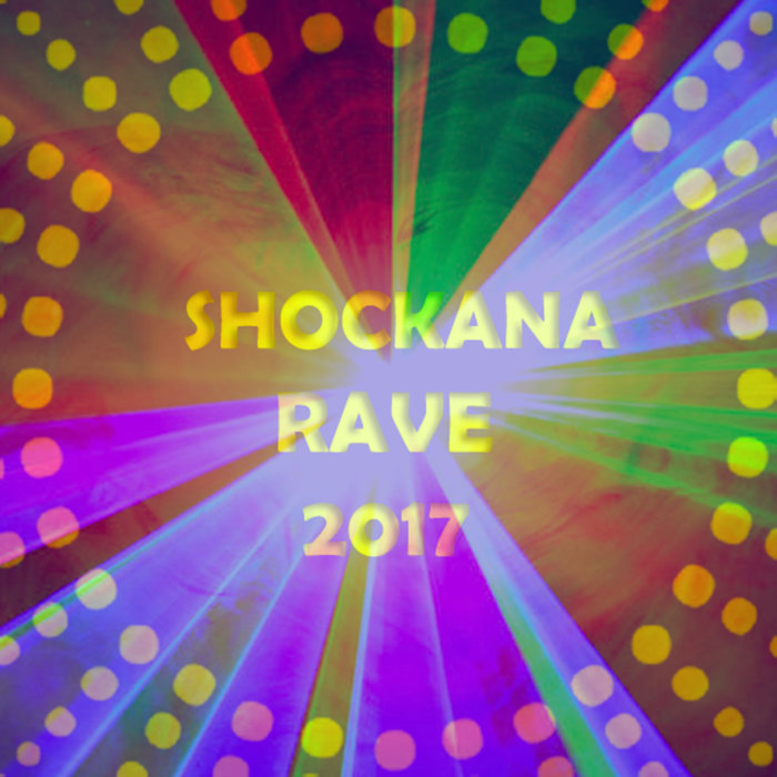 Shockana Rave 2017, by SHOCKANA